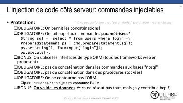 L'injection de code côté serveur: commandes injectables • Protection: OBLIGATOIRE: On bannit les concaténations! OBLIGAT...
