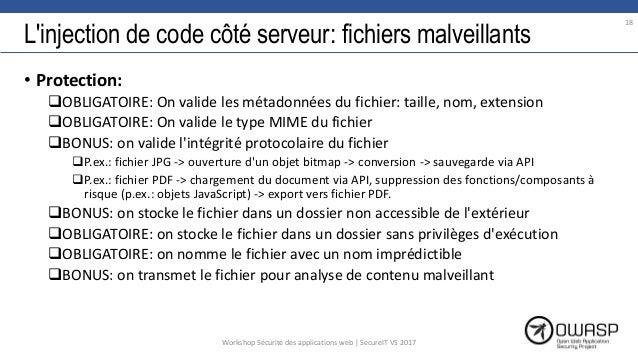 L'injection de code côté serveur: fichiers malveillants • Protection: OBLIGATOIRE: On valide les métadonnées du fichier: ...