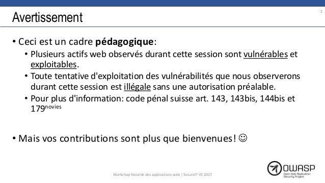 Avertissement • Ceci est un cadre pédagogique: • Plusieurs actifs web observés durant cette session sont vulnérables et ex...