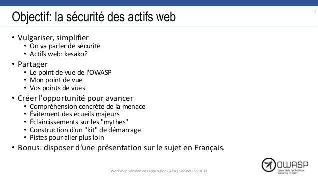 Objectif: la sécurité des actifs web • Vulgariser, simplifier • On va parler de sécurité • Actifs web: kesako? • Partager ...