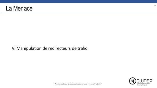 La Menace V: Manipulation de redirecteurs de trafic 43 Workshop Sécurité des applications web | SecureIT VS 2017