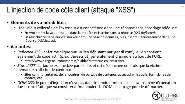 """L'injection de code côté client (attaque """"XSS"""") • Éléments de vulnérabilité:: • Une valeur collectée de l'extérieur est co..."""