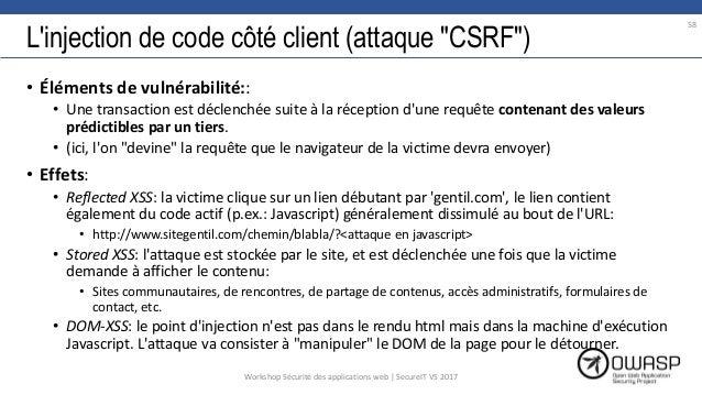 """L'injection de code côté client (attaque """"CSRF"""") • Éléments de vulnérabilité:: • Une transaction est déclenchée suite à la..."""