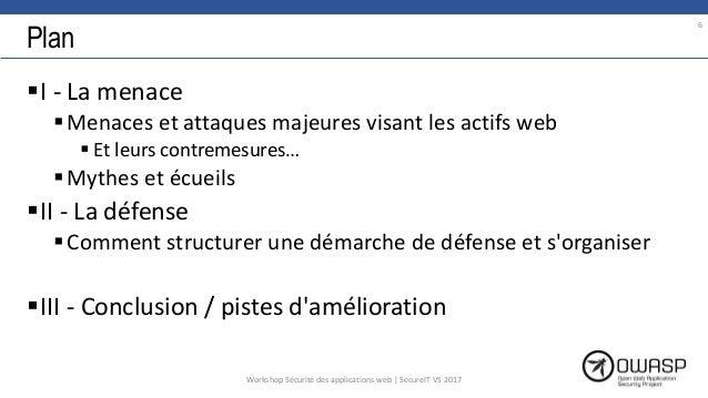 Plan I - La menace Menaces et attaques majeures visant les actifs web  Et leurs contremesures… Mythes et écueils II -...