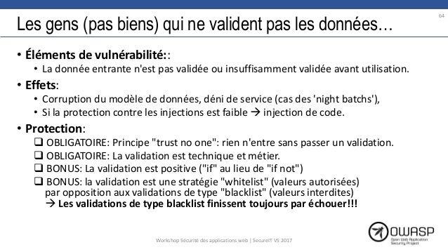 Les gens (pas biens) qui ne valident pas les données… • Éléments de vulnérabilité:: • La donnée entrante n'est pas validée...