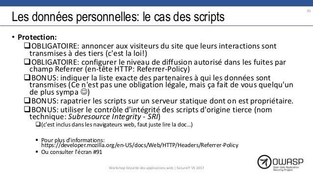 Les données personnelles: le cas des scripts • Protection: OBLIGATOIRE: annoncer aux visiteurs du site que leurs interact...