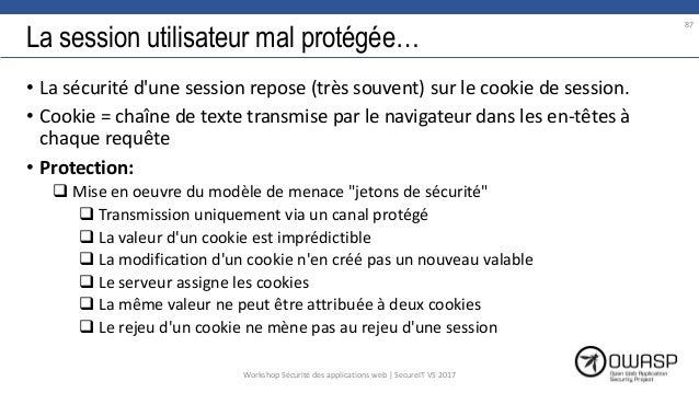 La session utilisateur mal protégée… • La sécurité d'une session repose (très souvent) sur le cookie de session. • Cookie ...