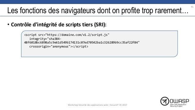 Les fonctions des navigateurs dont on profite trop rarement… • Contrôle d'intégrité de scripts tiers (SRI): 91 <script src...