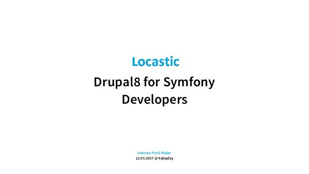 Drupal8 for Symfony Developers Antonio Perić-Mažar