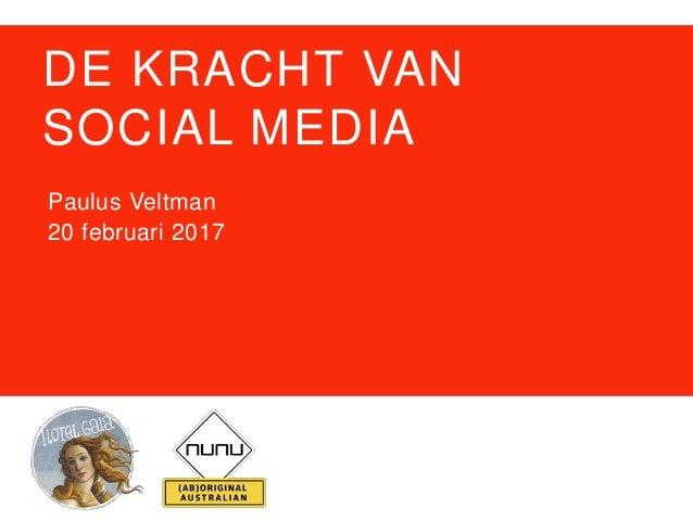 DE KRACHT VAN SOCIAL MEDIA Paulus Veltman 20 februari 2017