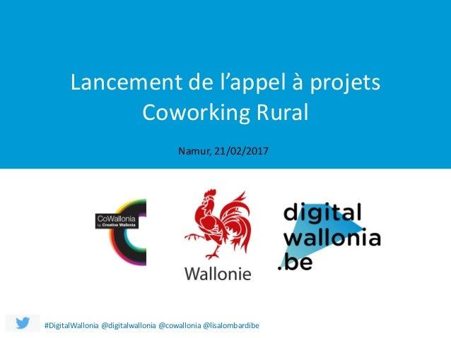 Lancementdel'appelàprojets CoworkingRural Namur,21/02/2017 Lancementdel'appelàprojets CoworkingRural #DigitalW...