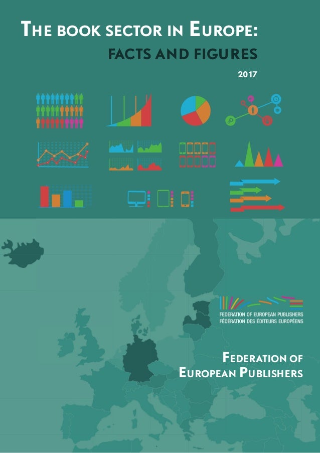 1 THE BOOK SECTOR IN EUROPE: FACTS AND FIGURES 2017 FEDERATION OF EUROPEAN PUBLISHERS