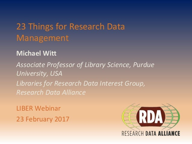 Michael Witt 23 Things for Research Data Management Associate Professor of Library Science, Purdue University, USA Librari...