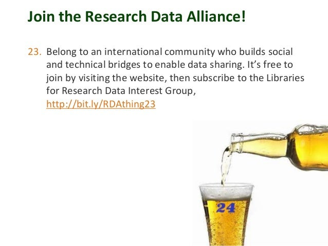 Join the Research Data Alliance! 23. Belong to an international community who builds social and technical bridges to enabl...