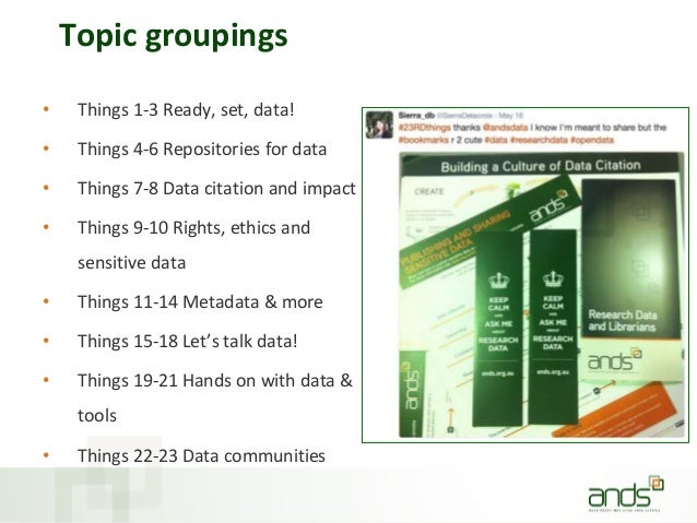 Topic groupings • Things 1-3 Ready, set, data! • Things 4-6 Repositories for data • Things 7-8 Data citation and impact • ...