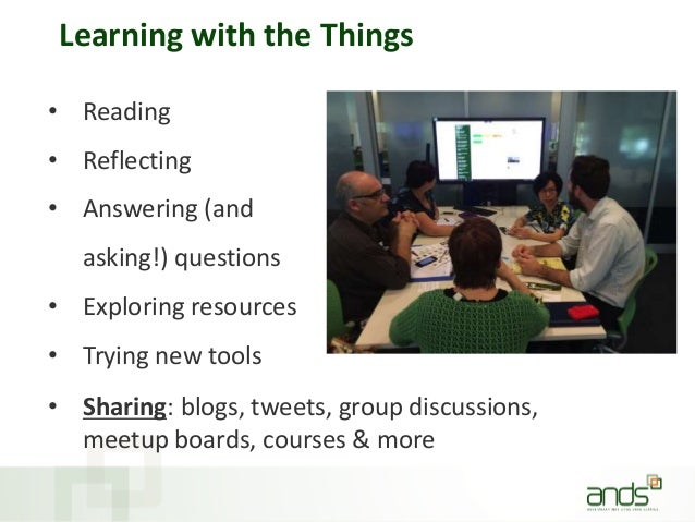 Learning with the Things • Reading • Reflecting • Answering (and asking!) questions • Exploring resources • Trying new too...