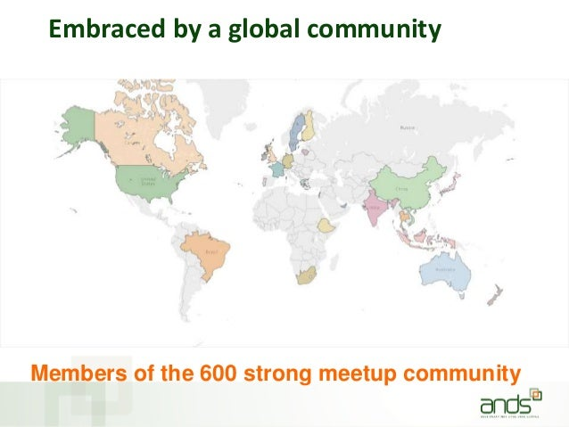 Embraced by a global community Members of the 600 strong meetup community