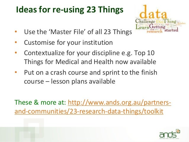 Ideas for re-using 23 Things • Use the 'Master File' of all 23 Things • Customise for your institution • Contextualize for...