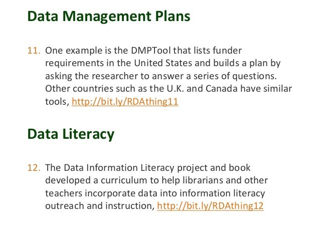 Data Management Plans 11. One example is the DMPTool that lists funder requirements in the United States and builds a plan...