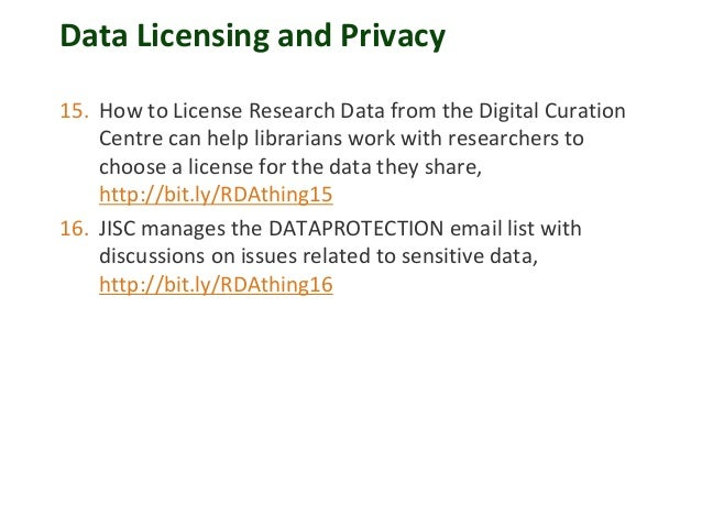 Data Licensing and Privacy 15. How to License Research Data from the Digital Curation Centre can help librarians work with...