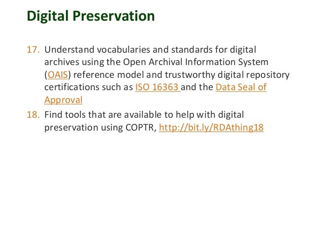 Digital Preservation 17. Understand vocabularies and standards for digital archives using the Open Archival Information Sy...