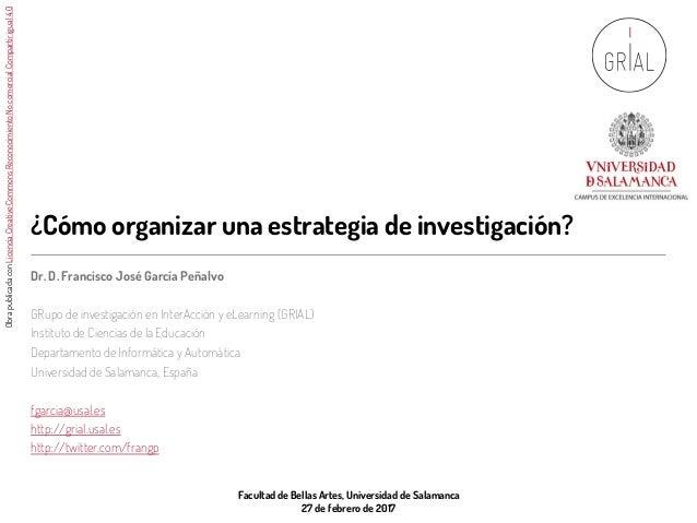¿Cómo organizar una estrategia de investigación? Dr. D. Francisco José García Peñalvo GRupo de investigación en InterAcció...