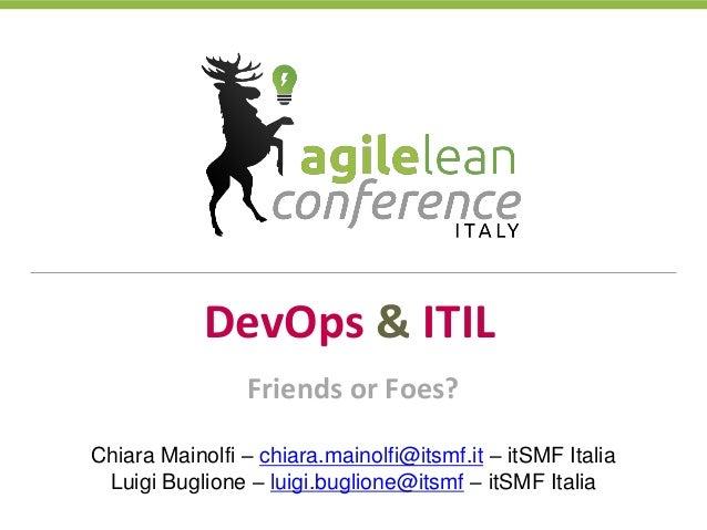 DevOps & ITIL Chiara Mainolfi – chiara.mainolfi@itsmf.it – itSMF Italia Luigi Buglione – luigi.buglione@itsmf – itSMF Ital...