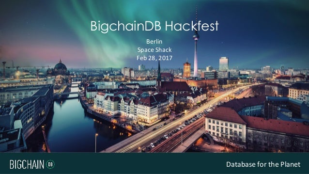 Database for the PlanetDatabase for the Planet Berlin Space Shack Feb 28, 2017 BigchainDB Hackfest