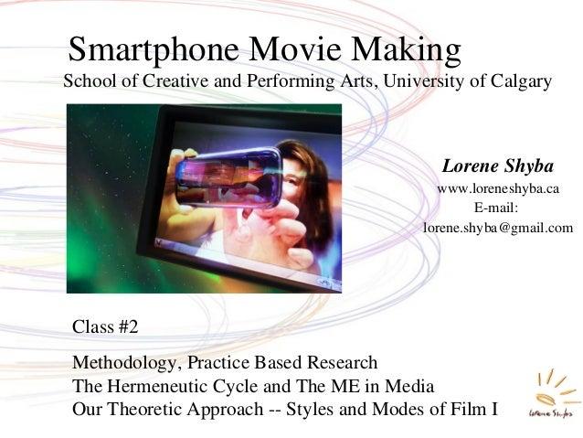 School of Creative and Performing Arts, University of Calgary Smartphone Movie Making Lorene Shyba www.loreneshyba.ca E-ma...