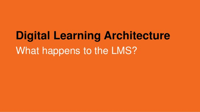 Digital Learning Architecture What happens to the LMS?