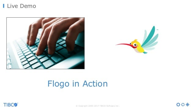 © Copyright 2000-2017 TIBCO Software Inc. Live Demo Flogo in Action