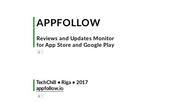 APPFOLLOW Reviews and Updates Monitor for App Store and Google Play TechChill • Riga • 2017 appfollow.io