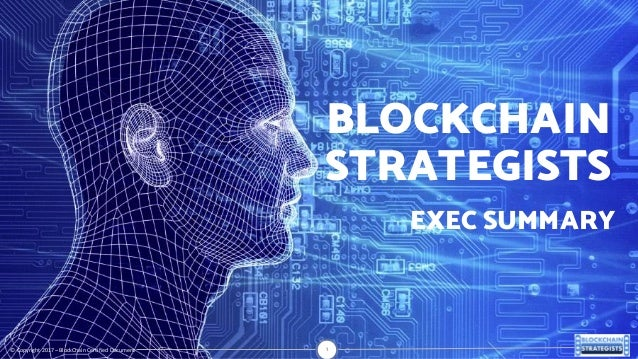 1©Copyright2017– BlockChainCertifiedDocument BLOCKCHAIN STRATEGISTS EXEC SUMMARY