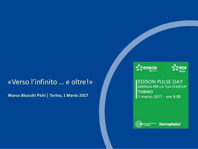 t Marco Bicocchi Pichi | Torino, 1 Marzo 2017 «Verso l'infinito … e oltre!»
