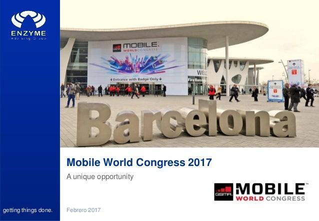 getting things done. A unique opportunity Mobile World Congress 2017 Febrero 2017