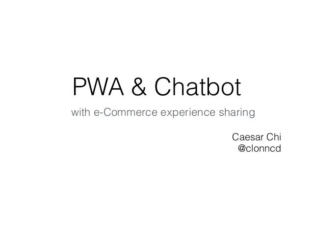 PWA & Chatbot Caesar Chi @clonncd with e-Commerce experience sharing
