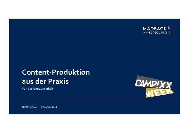 Content-‐Produktion   aus  der  Praxis   Von  der  Idee  zum  Inhalt      Niels  Dahnke    –  ...