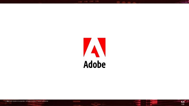 © 2016 Adobe Systems Incorporated. All Rights Reserved. Adobe Confidential.22