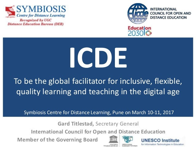 ICDE To be the global facilitator for inclusive, flexible, quality learning and teaching in the digital age Symbiosis Cent...