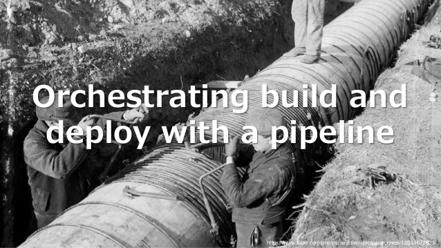 Orchestrating build and deploy with a pipeline https://www.flickr.com/photos/seattlemunicipalarchives/12504672623/