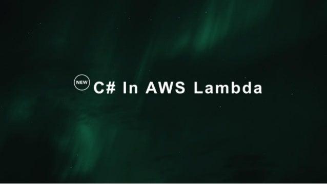 AWS Lambda for C#とは • .NET Core で動作 - Win32 API や COMコンポーネントは呼べません • Visual Studio に統合された環境を利用できます - AWS Tools for Visual ...