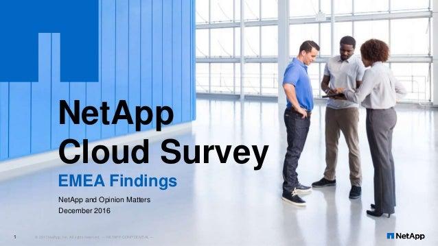 NetApp Cloud Survey EMEA Findings © 2017 NetApp, Inc. All rights reserved. --- NETAPP CONFIDENTIAL ---1 NetApp and Opinion...