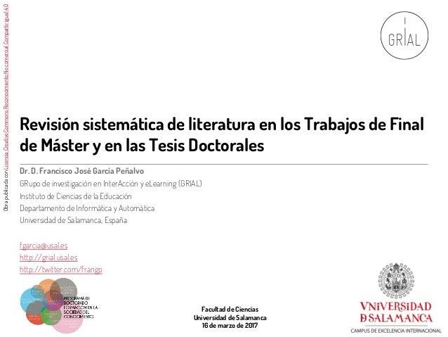 Revisión sistemática de literatura en los Trabajos de Final de Máster y en las Tesis Doctorales Dr. D. Francisco José Garc...