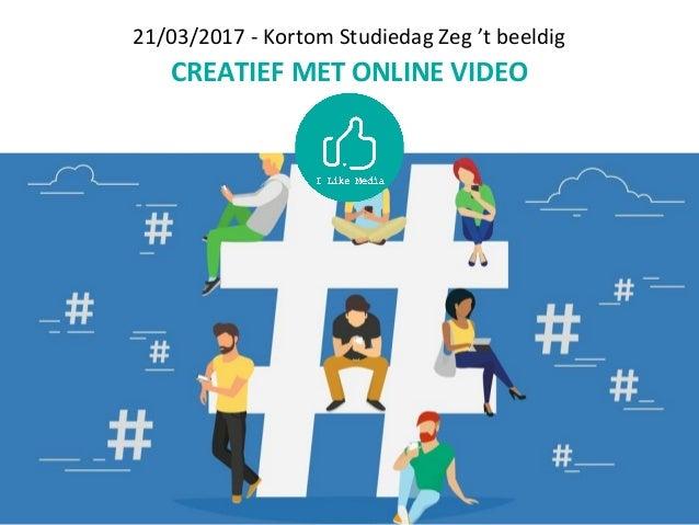 21/03/2017 - Kortom Studiedag Zeg 't beeldig CREATIEF MET ONLINE VIDEO