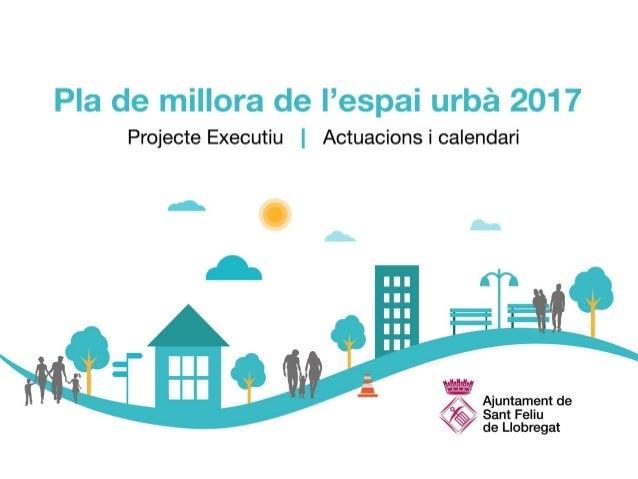 Pla de Millora de l'Espai Urbà 2017  Aquest document recull el projecte executiu de les actuacions incloses en el Pla de ...