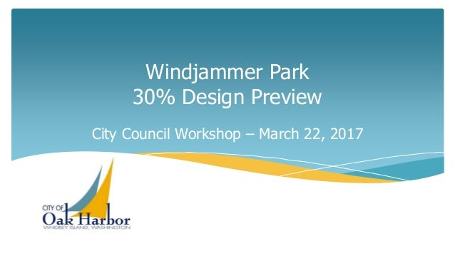 Windjammer Park 30% Design Preview City Council Workshop – March 22, 2017
