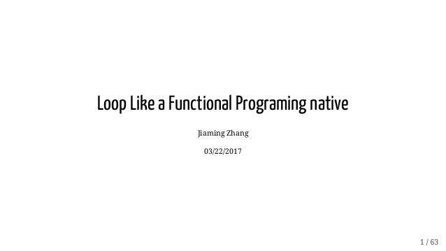 LoopLikeaFunctionalProgramingnative JiamingZhang 03/22/2017