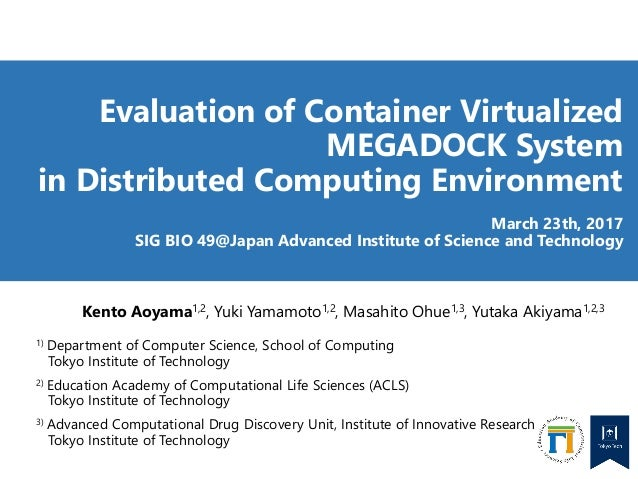 Evaluation of Container Virtualized MEGADOCK System in Distributed Computing Environment March 23th, 2017 SIG BIO 49@Japan...