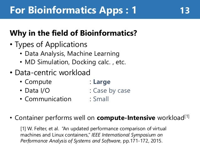 Why in the field of Bioinformatics? • Types of Applications • Data Analysis, Machine Learning • MD Simulation, Docking cal...